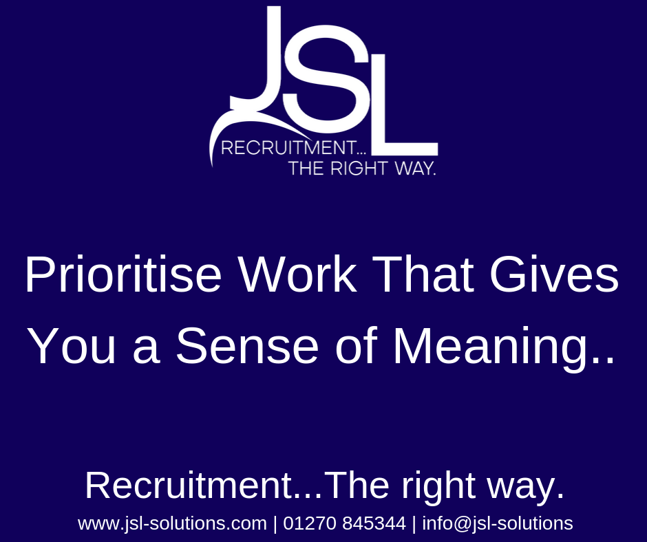 Prioritise Work That Gives You a Sense of Meaning..